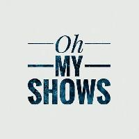 Oh, my shows!